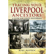 Tracing Your Liverpool Ancestors: A Guide for Family Historians (BOK)
