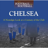 When Football Was Football: Chelsea: A Nostalgic Look at a Century of the Club (BOK)