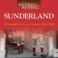 When Football Was Football: Sunderland: A Nostalgic Look at a Century of the Club (BOK)