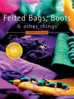 Felted Bags, Boots and Other Things (BOK)