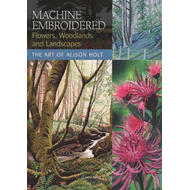 Machine Embroidered Flowers, Woodlands and Landscapes (BOK)