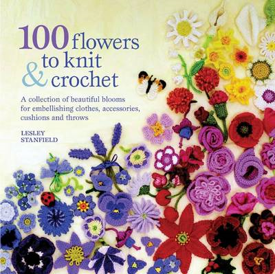 100 Flowers to Knit and Crochet (BOK)