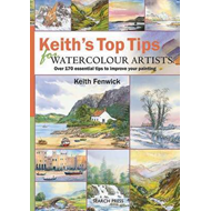 Keith's Top Tips for Watercolour Artists: Over 170 Essential Tips to Improve Your Painting (BOK)