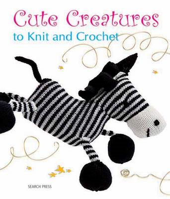 Cute Creatures to Knit and Crochet (BOK)
