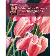 Painting Watercolour Flowers from Photographs (BOK)
