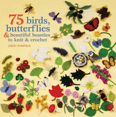75 Birds, Butterflies & Beautiful Beasties to Knit and Croch (BOK)