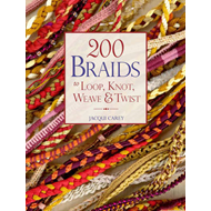 200 Braids to Loop, Knot, Weave & Twist (BOK)