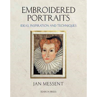 Embroidered Portraits: Ideas, Inspiration and Techniques (BOK)
