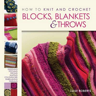 How to Knit and Crochet Blocks, Blankets & Throws (BOK)