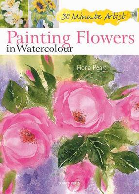 30 Minute Artist: Painting Flowers in Watercolour (BOK)