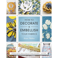 How to Decorate and Embellish Your Fabrics (BOK)