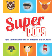 Super Pops: Cake Pops, Cookie Pops, Meringue Pops, Toffee Pops & More... (BOK)