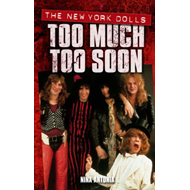 "The ""New York Dolls"": Too Much Too Soon (BOK)"