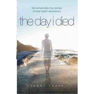 The Day I Died: Ten Remarkable True Stories of Near-death Experience (BOK)