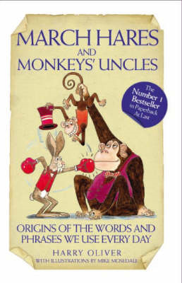 March Hares and Monkeys' Uncles: Origins of the Words and Phrases We Use Every Day (BOK)