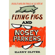 Flying Pigs and Nosey Parkers: Origins of Words and Phrases We Use Every Day (BOK)