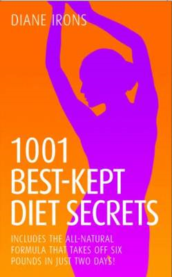 1001 Best Kept Diet Secrets: Includes the All-Natural Formula That Takes Off Six Pounds in Just Two (BOK)