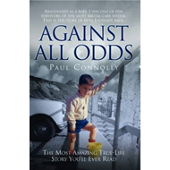 Against All Odds: The Most Amazing True-life Story You'll Ever Read (BOK)