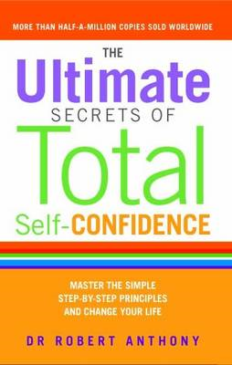 The Ultimate Secrets of Total Self Confidence: Master the Simple Step-by-Step Principles and Change (BOK)