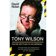 Tony Wilson: You're Entitled to an Opinion (BOK)