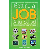 Getting a Job After School: A School Leavers Guide to Jobs and Careers After You Leave School (BOK)
