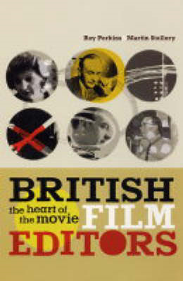 British Film Editors: The Heart of the Movie (BOK)