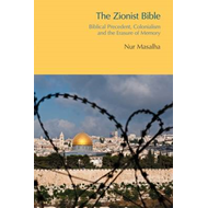 The Zionist Bible: Biblical Precedent, Colonialism and the Erasure of Memory (BOK)