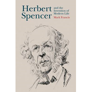 Herbert Spencer and the Invention of Modern Life (BOK)