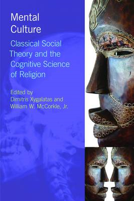 Mental Culture: Classical Social Theory and the Cognitive Science of Religion (BOK)