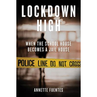 Lockdown High: When the Schoolhouse Becomes a Jailhouse (BOK)