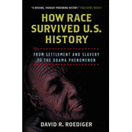 How Race Survived US History: From Settlement and Slavery to the Obama Phenomenon (BOK)