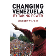 Changing Venezuela by Taking Power: The History and Policies of the Chavez Government (BOK)