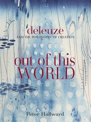 Out Of This World: Deleuze and the Philosophy of Creation (BOK)