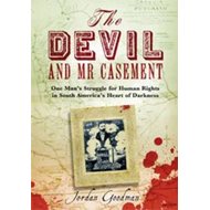 The Devil and Mr Casement: One Man's Struggle for Human Rights in South America's Heart of Darkness (BOK)