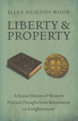 Liberty and Property: A Social History of Western Political Thought from Renaissance to Enlightenmen (BOK)