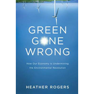 Green Gone Wrong: How Our Economy Is Undermining the Environmental Revolution (BOK)