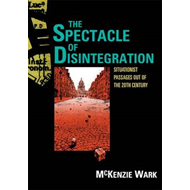 The Spectacle of Disintegration: Situationist Passages Out of the Twentieth Century (BOK)