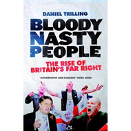 Bloody Nasty People: The Rise of Britain's Far Right (BOK)