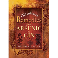 Old-Fashioned Remedies: From Arsenic to Gin (BOK)