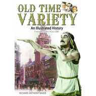 Old Time Variety: An Illustrated History (BOK)