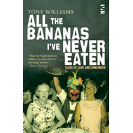 All the Bananas I've Never Eaten: Tales of Love and Loneliness (BOK)