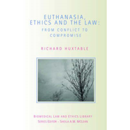 Euthanasia, Ethics and the Law: From Conflict to Compromise? (BOK)