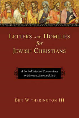 Letters and Homilies for Jewish Christians: A Socio-rhetorical Commentary on Hebrews, James and Jude (BOK)