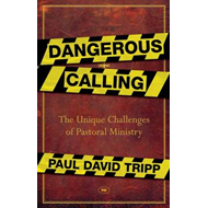 Dangerous Calling: Confronting the Unique Challenges of Pastoral Ministry (BOK)