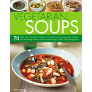 Vegetarian Soups: 70 Fresh and Wholesome Recipes, from Hearty Main-meal Ideas to Light and Refreshin (BOK)