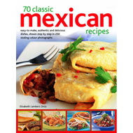70 Classic Mexican Recipes: Easy-to-make, Authentic and Delicious Dishes, Shown Step by Step in 250 (BOK)