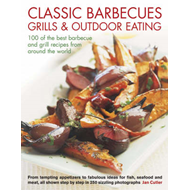 Classic Barbecues, Grills and Outdoor Eating: 100 of the Best Barbecue and Grill Recipes from Around (BOK)
