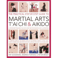 The Practical Step-by-step Guide to Martial Arts, T'ai Chi & Aikido: A Step-by-step Teaching Plan (BOK)