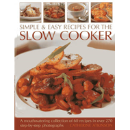Simple & Easy Recipes for the Slow Cooker: A Mouthwatering Collection of 60 Recipes (BOK)