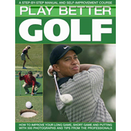 Play Better Golf: A Step-by-step Manual and Self-improvement Course (BOK)